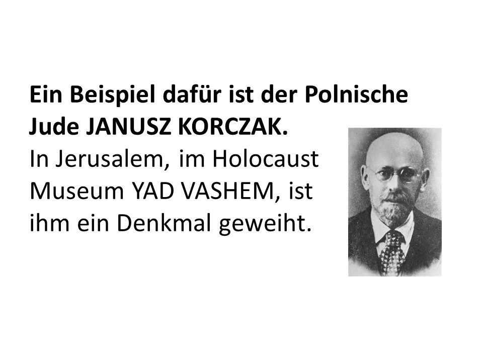 Ein Beispiel dafür ist der Polnische Jude JANUSZ KORCZAK