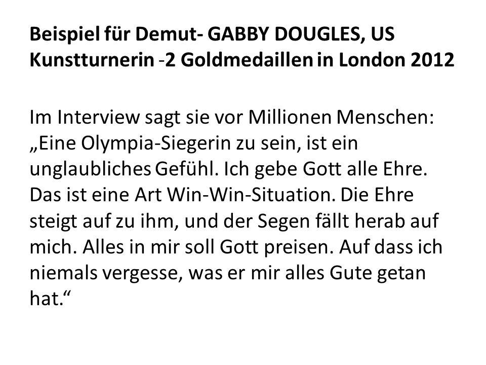 """Beispiel für Demut- GABBY DOUGLES, US Kunstturnerin -2 Goldmedaillen in London 2012 Im Interview sagt sie vor Millionen Menschen: """"Eine Olympia-Siegerin zu sein, ist ein unglaubliches Gefühl."""