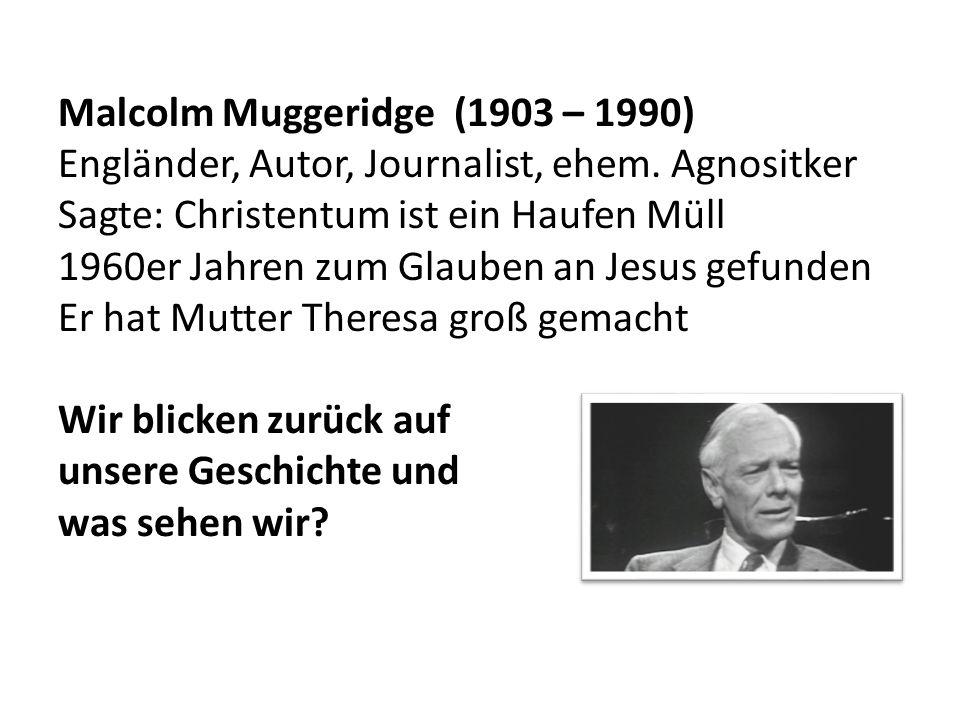 Malcolm Muggeridge (1903 – 1990) Engländer, Autor, Journalist, ehem