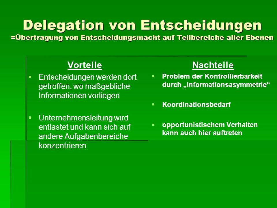 Delegation von Entscheidungen =Übertragung von Entscheidungsmacht auf Teilbereiche aller Ebenen
