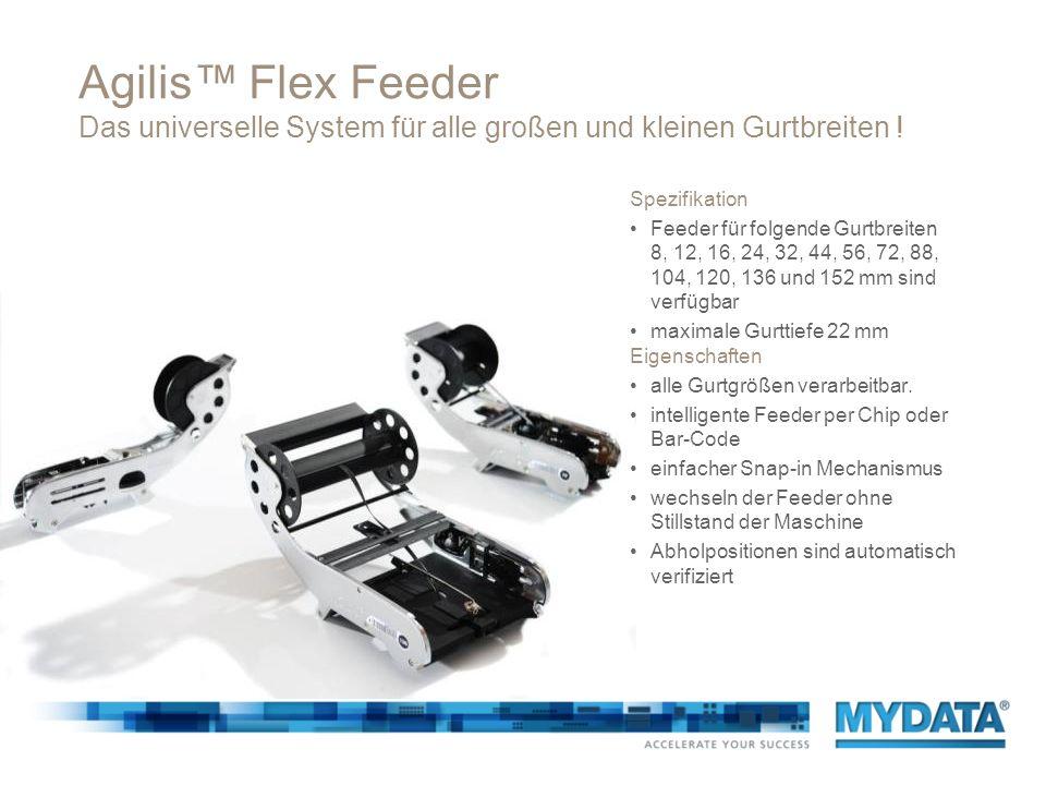 Agilis™ Flex Feeder Das universelle System für alle großen und kleinen Gurtbreiten !