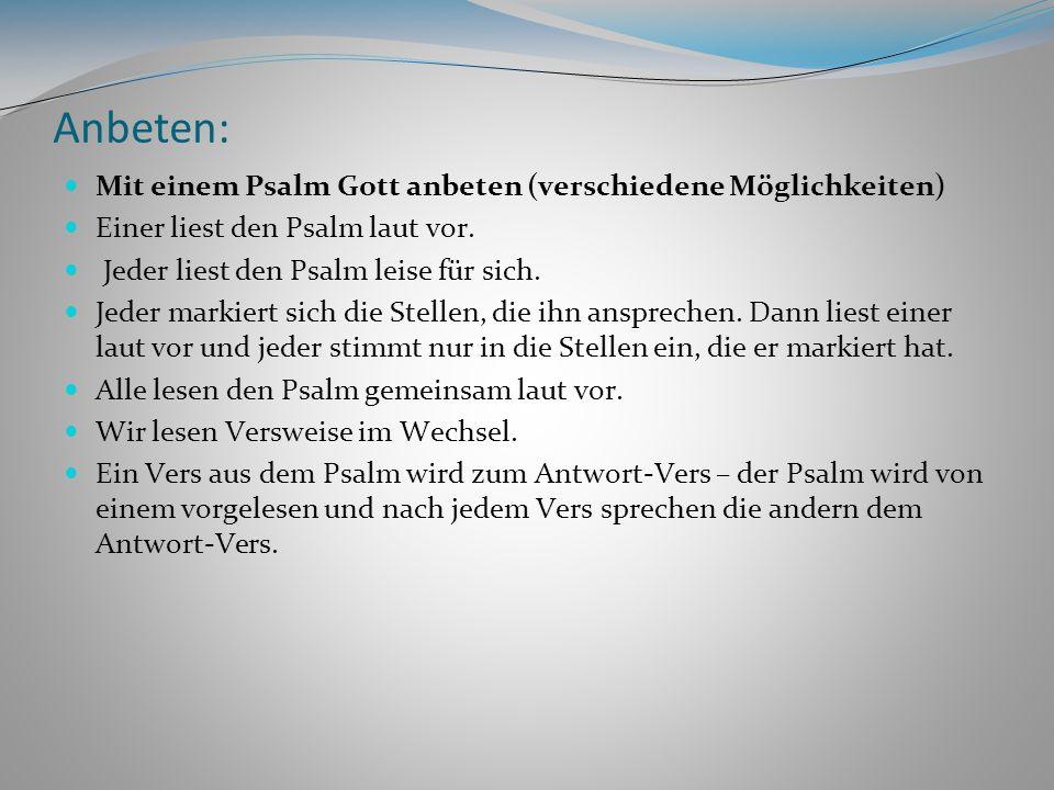 Anbeten: Mit einem Psalm Gott anbeten (verschiedene Möglichkeiten)