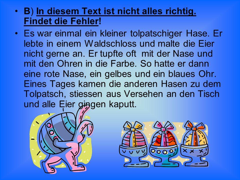 B) In diesem Text ist nicht alles richtig. Findet die Fehler!