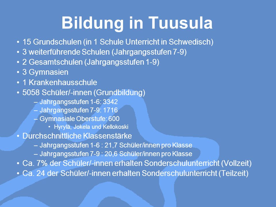 Bildung in Tuusula 15 Grundschulen (in 1 Schule Unterricht in Schwedisch) 3 weiterführende Schulen (Jahrgangsstufen 7-9)