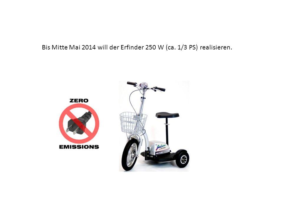 Bis Mitte Mai 2014 will der Erfinder 250 W (ca. 1/3 PS) realisieren.
