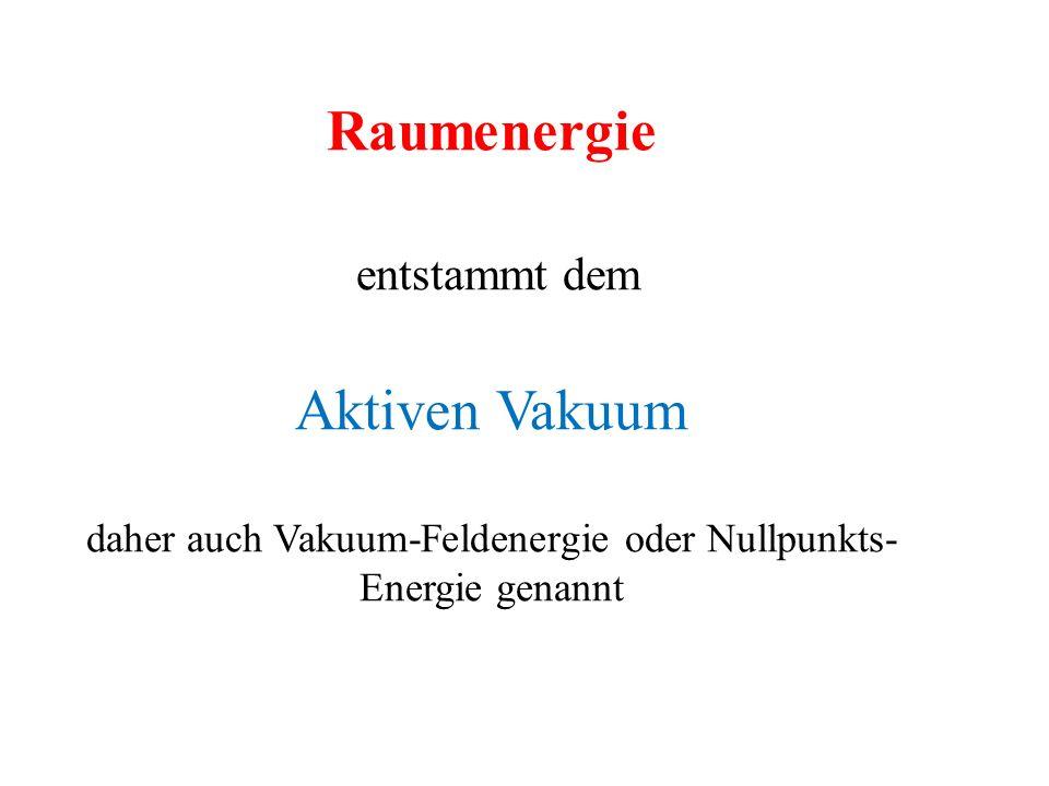 daher auch Vakuum-Feldenergie oder Nullpunkts-Energie genannt