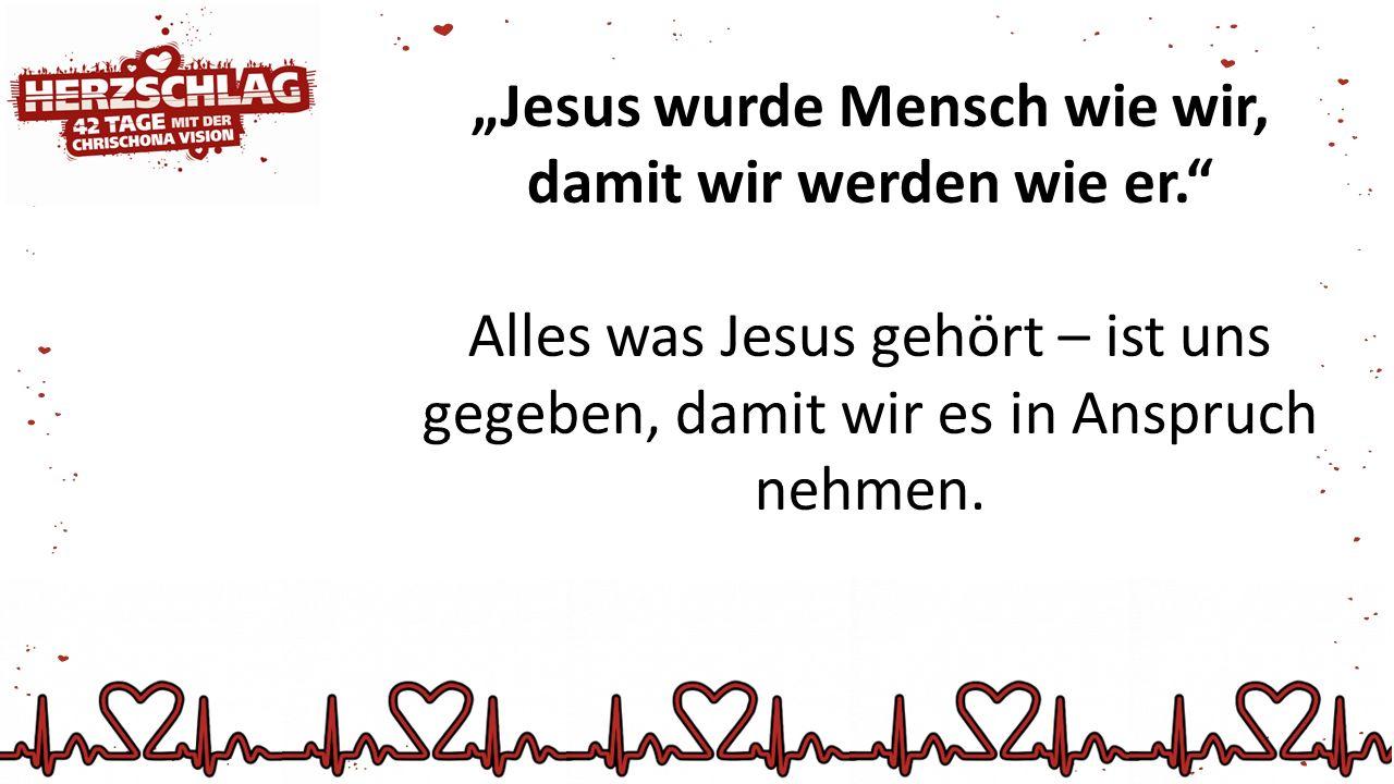 """""""Jesus wurde Mensch wie wir, damit wir werden wie er."""