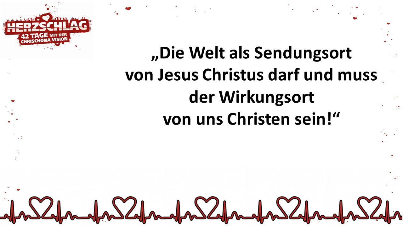 """""""Die Welt als Sendungsort von Jesus Christus darf und muss"""