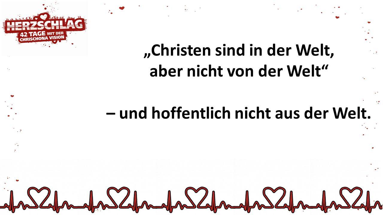 """""""Christen sind in der Welt, aber nicht von der Welt"""