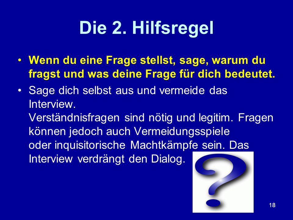 Die 2. Hilfsregel Wenn du eine Frage stellst, sage, warum du fragst und was deine Frage für dich bedeutet.