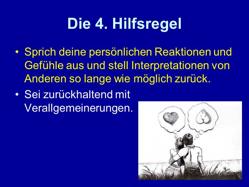 Die 4. Hilfsregel Sprich deine persönlichen Reaktionen und Gefühle aus und stell Interpretationen von Anderen so lange wie möglich zurück.