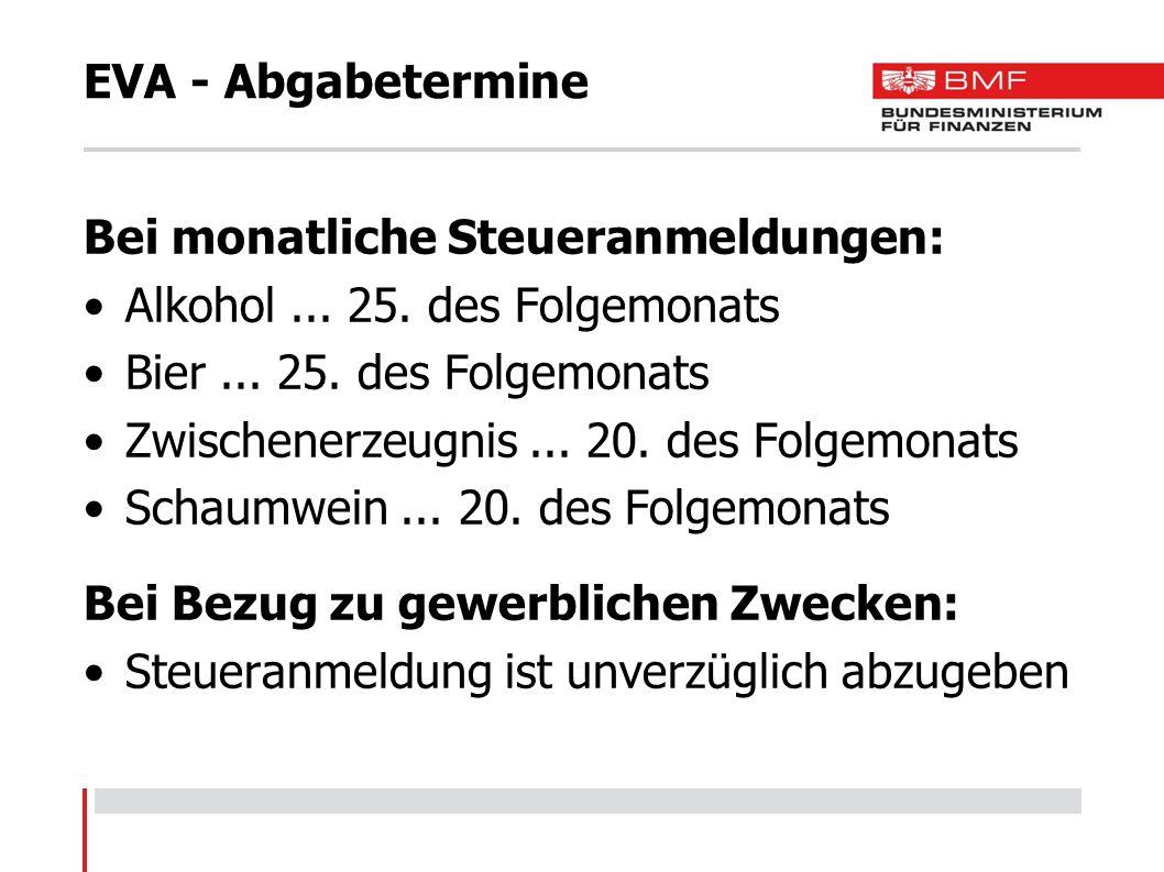Bei monatliche Steueranmeldungen: Alkohol ... 25. des Folgemonats