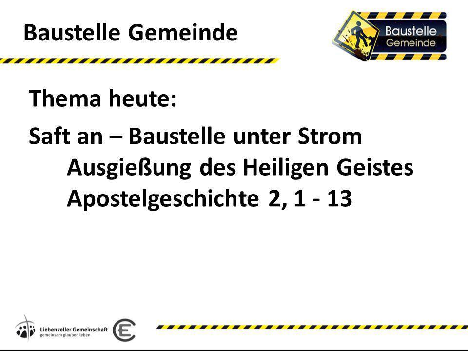 Baustelle Gemeinde Thema heute: Saft an – Baustelle unter Strom Ausgießung des Heiligen Geistes Apostelgeschichte 2, 1 - 13.