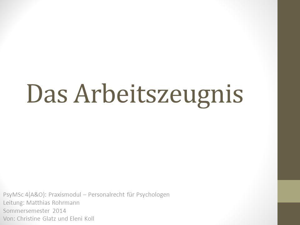 Das Arbeitszeugnis PsyMSc 4(A&O): Praxismodul – Personalrecht für Psychologen. Leitung: Matthias Rohrmann.
