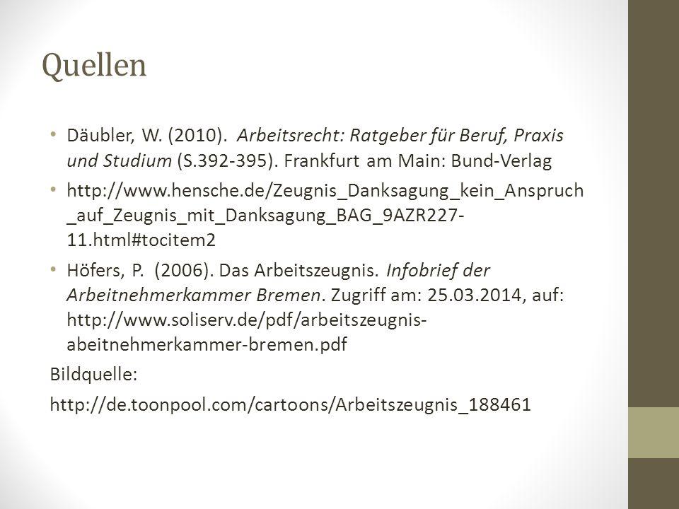 Quellen Däubler, W. (2010). Arbeitsrecht: Ratgeber für Beruf, Praxis und Studium (S.392-395). Frankfurt am Main: Bund-Verlag.