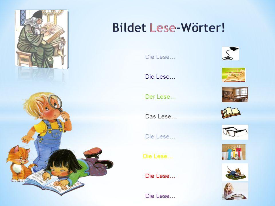Bildet Lese-Wörter! Die Lese… Der Lese… Das Lese…