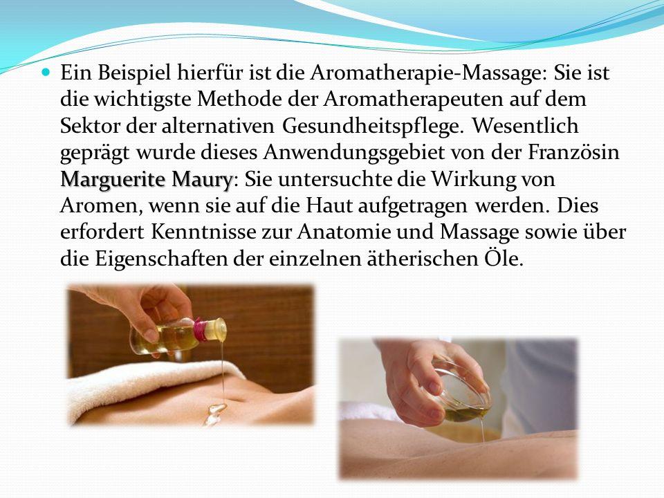 Ein Beispiel hierfür ist die Aromatherapie-Massage: Sie ist die wichtigste Methode der Aromatherapeuten auf dem Sektor der alternativen Gesundheitspflege.