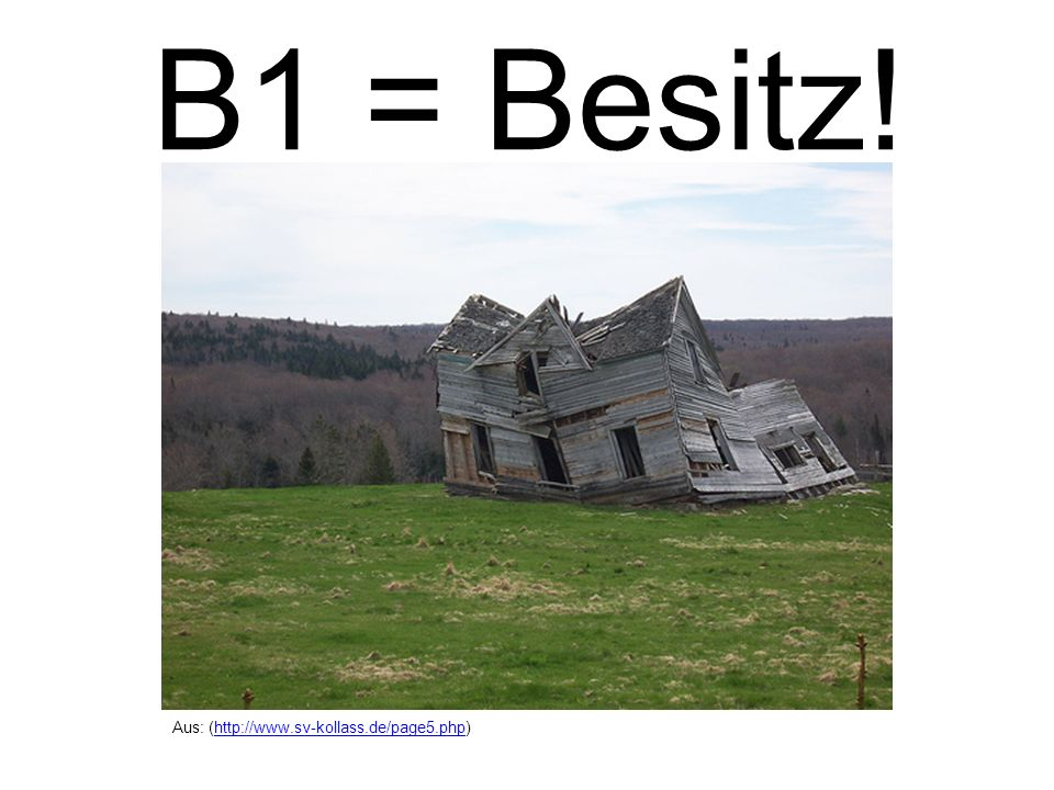 B1 = Besitz! Aus: (http://www.sv-kollass.de/page5.php)