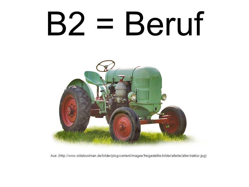 B2 = Beruf Aus: (http://www.oldskoolman.de/bilder/plog-content/images/freigestellte-bilder/allerlei/alter-traktor.jpg)