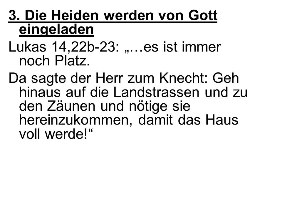 """3. Die Heiden werden von Gott eingeladen Lukas 14,22b-23: """"…es ist immer noch Platz."""