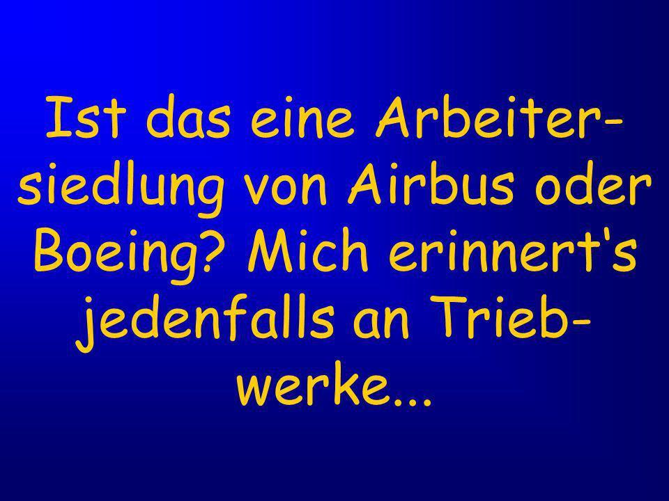 Ist das eine Arbeiter-siedlung von Airbus oder Boeing