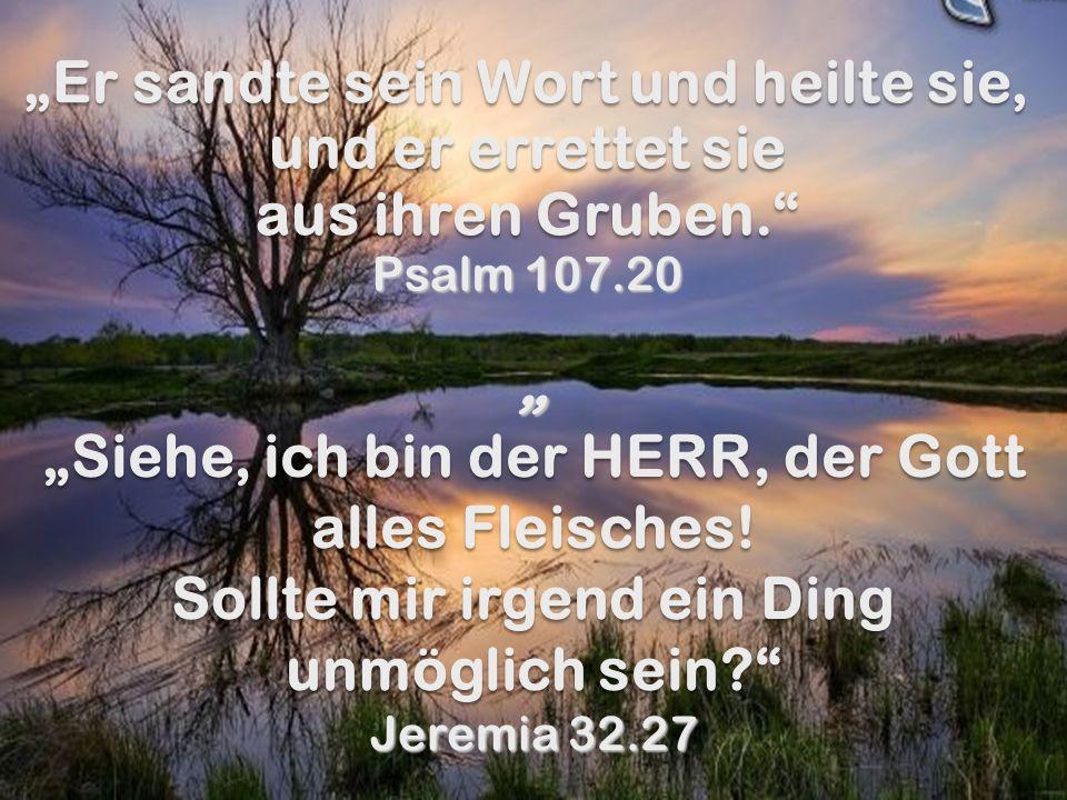 """""""Er sandte sein Wort und heilte sie, und er errettet sie aus ihren Gruben. Psalm 107.20"""