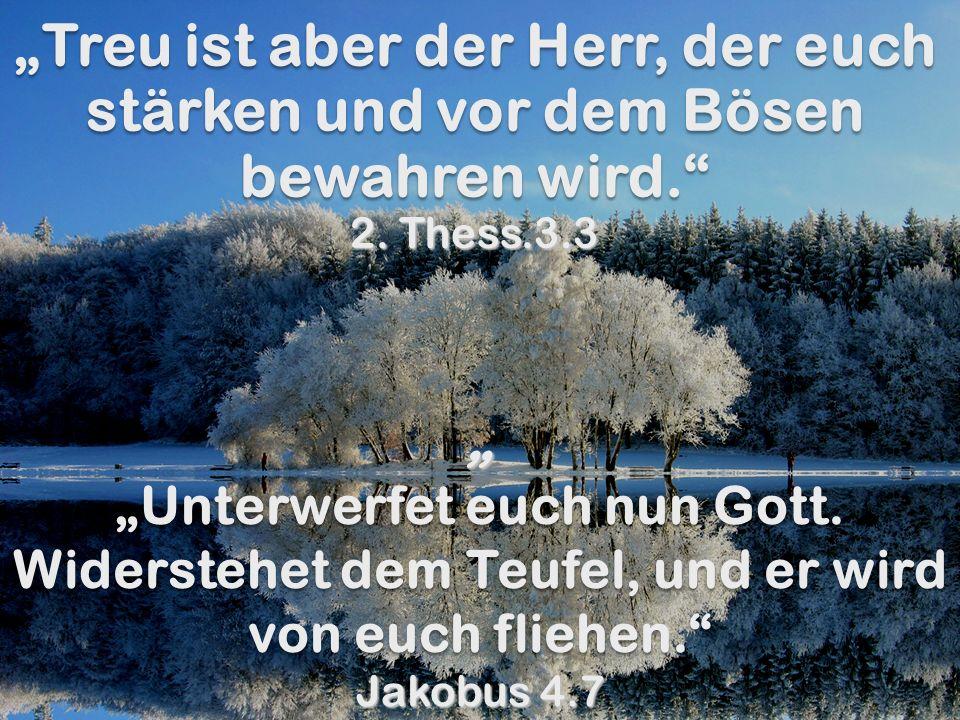 """""""Treu ist aber der Herr, der euch stärken und vor dem Bösen bewahren wird. 2. Thess.3.3"""