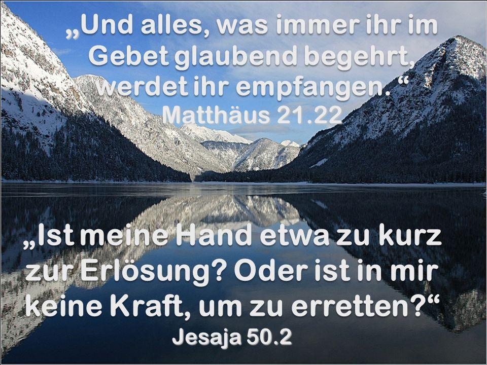 """""""Und alles, was immer ihr im Gebet glaubend begehrt, werdet ihr empfangen. Matthäus 21.22"""