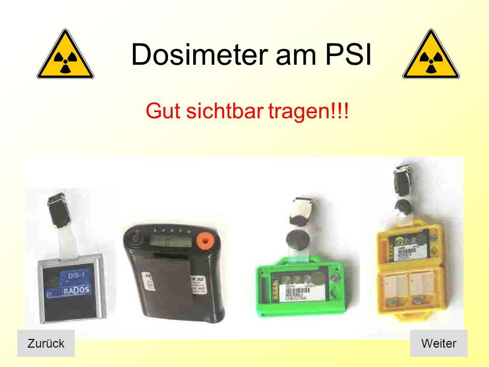 Dosimeter am PSI Gut sichtbar tragen!!! Zurück Weiter