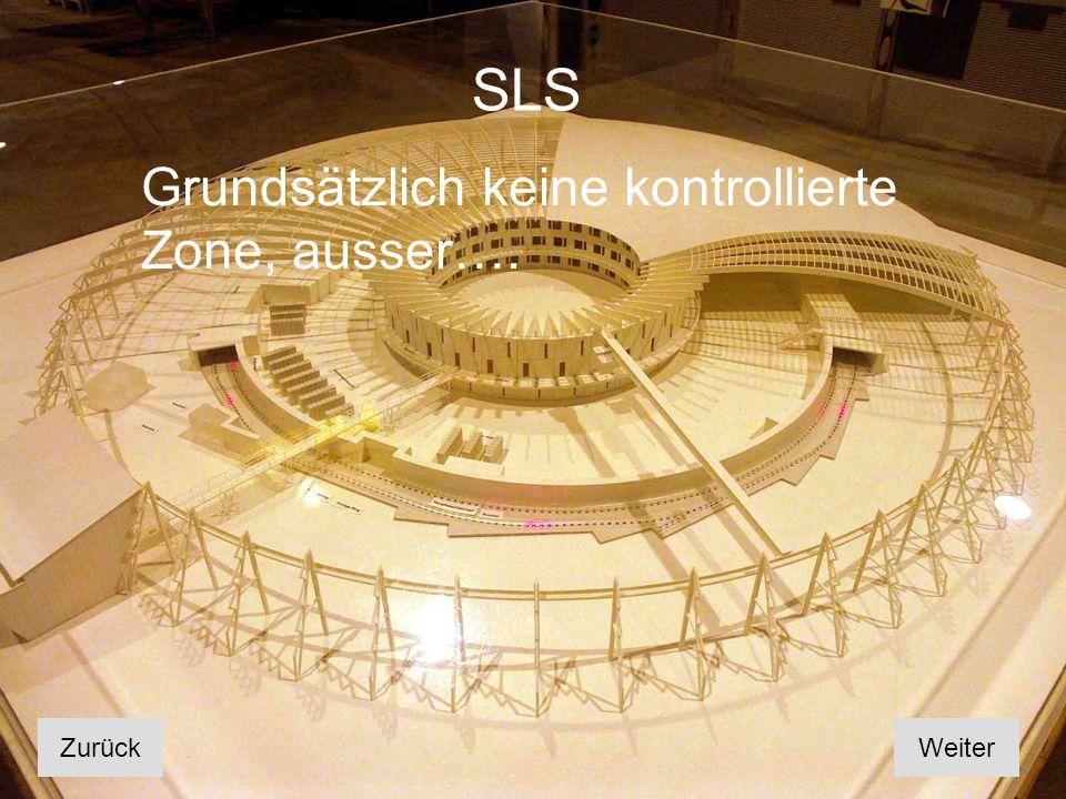 SLS Grundsätzlich keine kontrollierte Zone, ausser…. Zurück Weiter