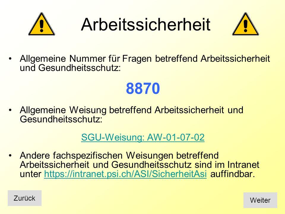 Arbeitssicherheit Allgemeine Nummer für Fragen betreffend Arbeitssicherheit und Gesundheitsschutz: 8870.