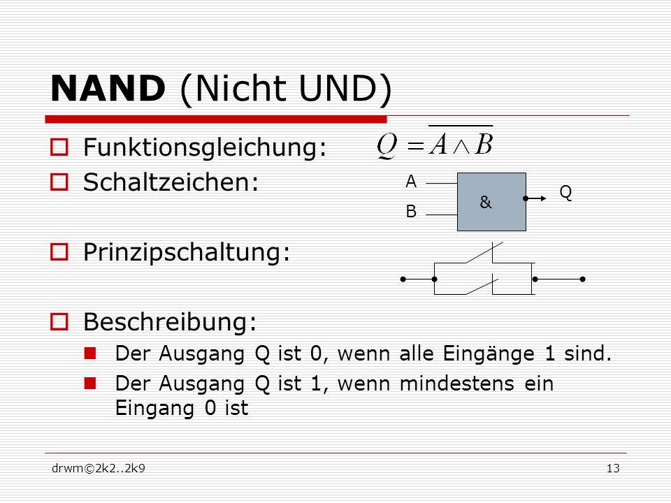 NAND (Nicht UND) Funktionsgleichung: Schaltzeichen: Prinzipschaltung: