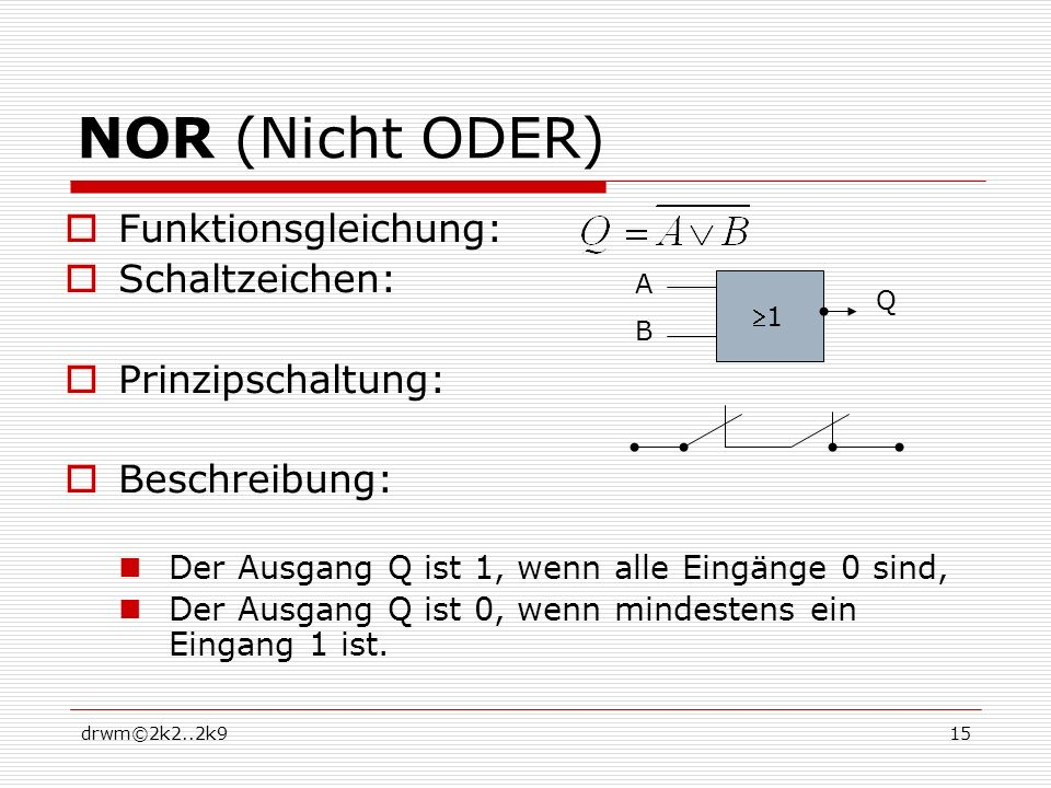 NOR (Nicht ODER) Funktionsgleichung: Schaltzeichen: Prinzipschaltung: