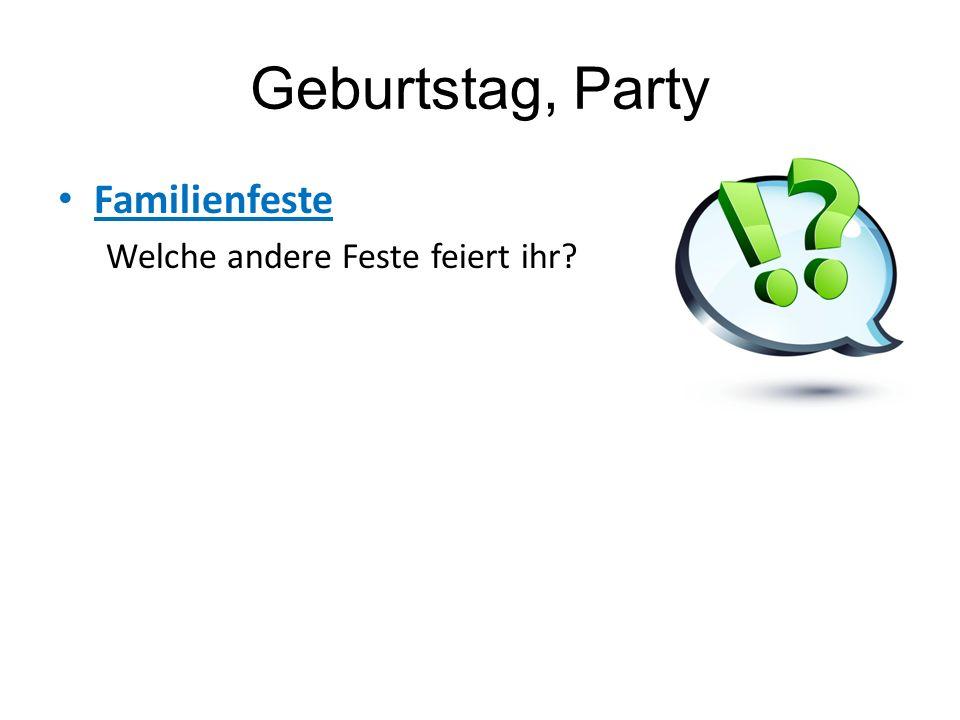 Geburtstag, Party Familienfeste Welche andere Feste feiert ihr