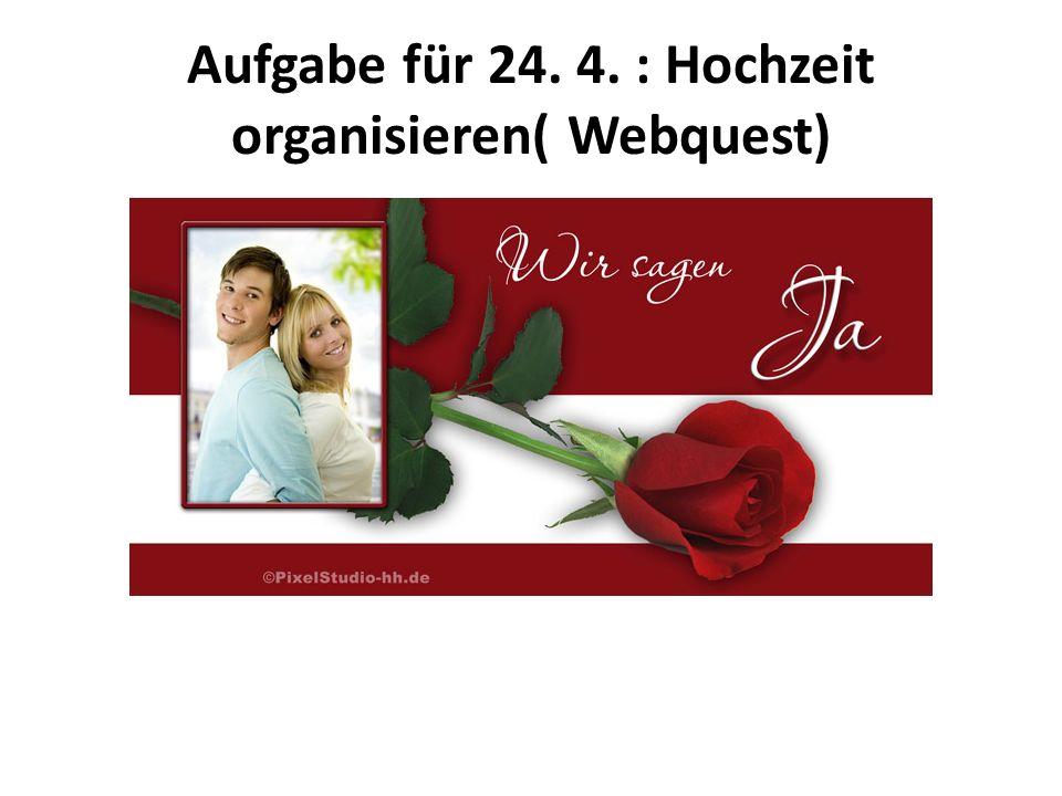 Aufgabe für 24. 4. : Hochzeit organisieren( Webquest)