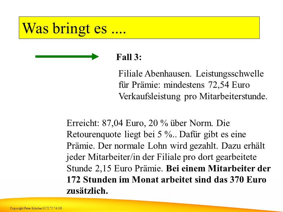Was bringt es .... Fall 3: Filiale Abenhausen. Leistungsschwelle für Prämie: mindestens 72,54 Euro Verkaufsleistung pro Mitarbeiterstunde.