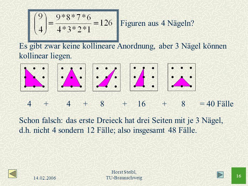 Figuren aus 4 Nägeln Es gibt zwar keine kollineare Anordnung, aber 3 Nägel können kollinear liegen.