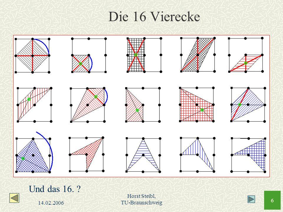 Die 16 Vierecke Und das 16. 14.02.2006 Horst Steibl, TU-Braunschweig