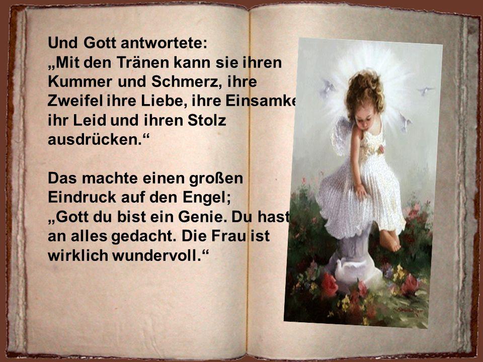 """Und Gott antwortete: """"Mit den Tränen kann sie ihren. Kummer und Schmerz, ihre. Zweifel ihre Liebe, ihre Einsamkeit."""