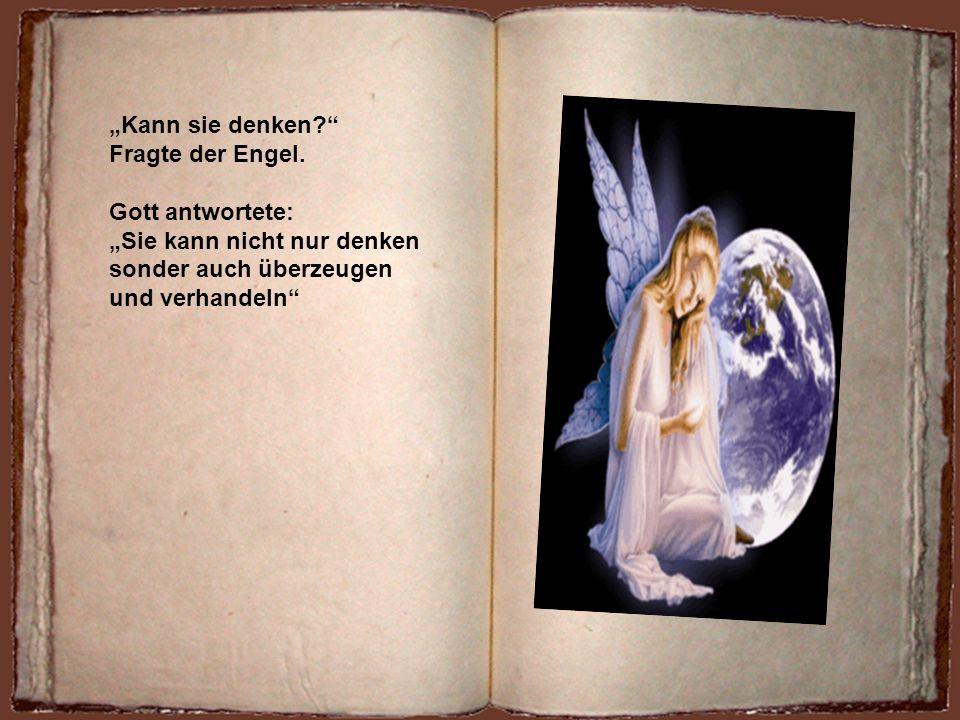 """""""Kann sie denken Fragte der Engel. Gott antwortete: """"Sie kann nicht nur denken. sonder auch überzeugen."""