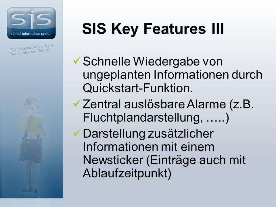 SIS Key Features III Schnelle Wiedergabe von ungeplanten Informationen durch Quickstart-Funktion.