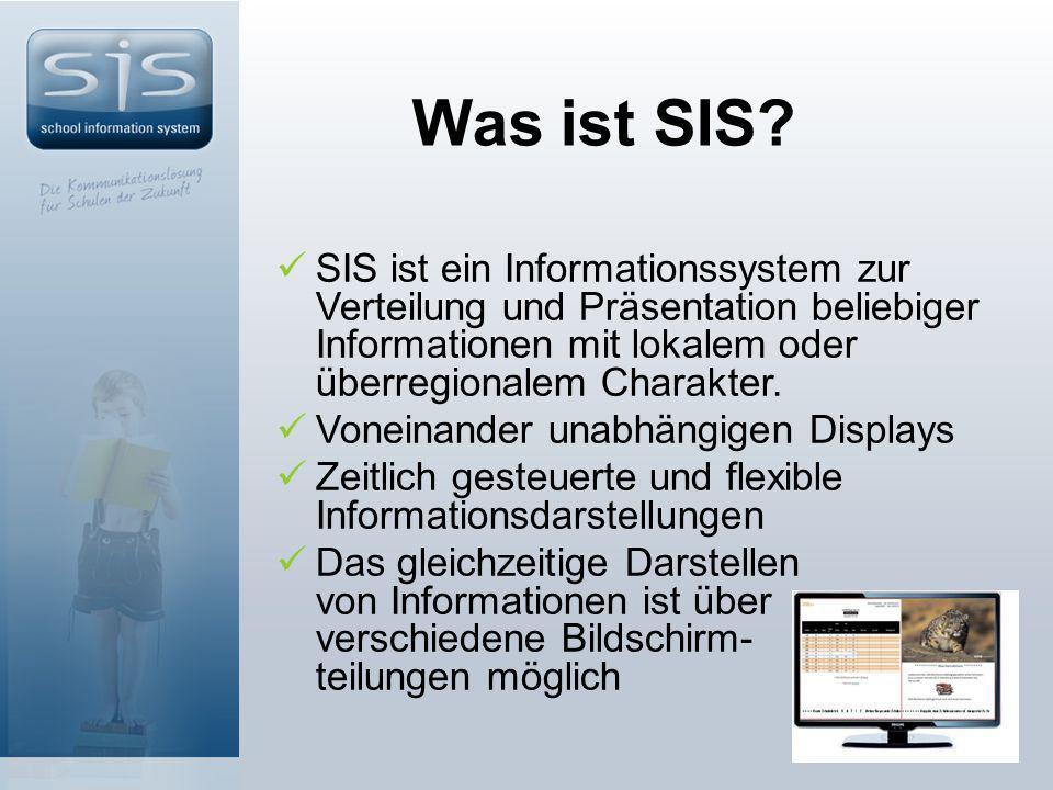 Was ist SIS SIS ist ein Informationssystem zur Verteilung und Präsentation beliebiger Informationen mit lokalem oder überregionalem Charakter.