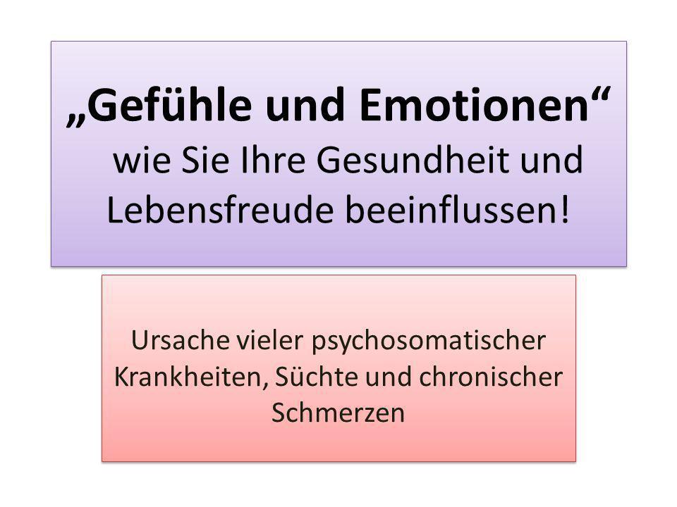 """""""Gefühle und Emotionen wie Sie Ihre Gesundheit und Lebensfreude beeinflussen!"""