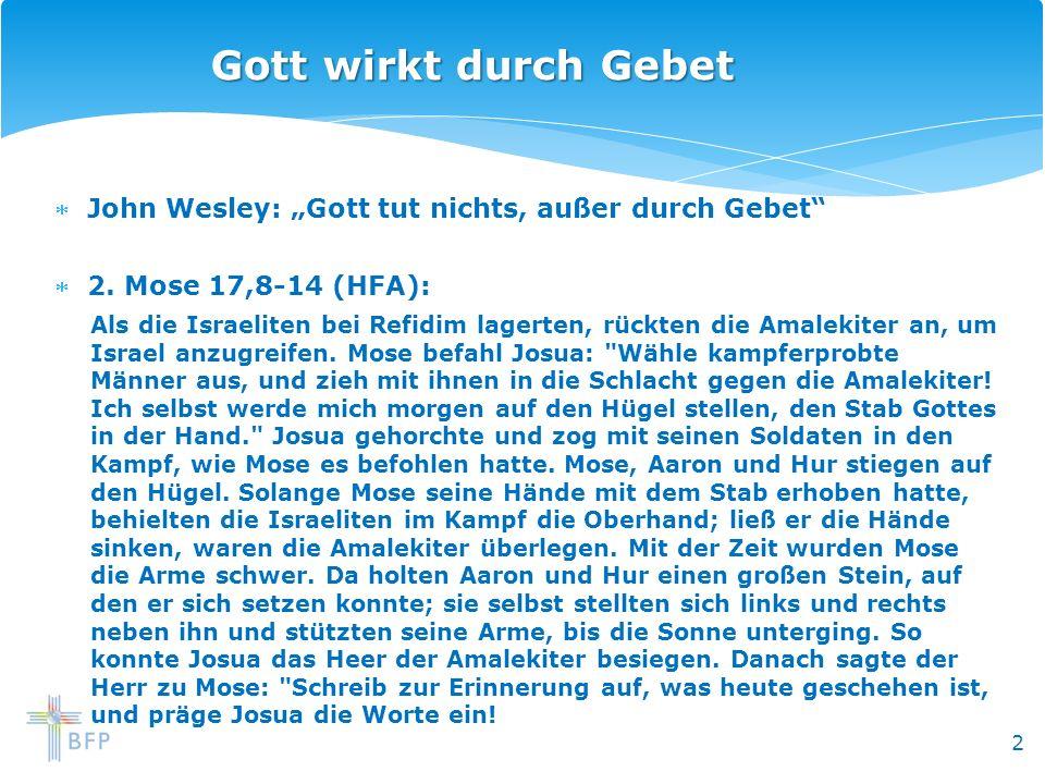 """Gott wirkt durch Gebet John Wesley: """"Gott tut nichts, außer durch Gebet 2. Mose 17,8-14 (HFA):"""