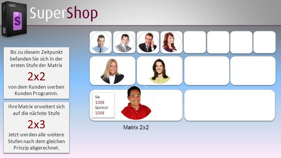 SuperShop Sie haben die erste geschlossene Matrix erreicht und bekommen eine Provision von: 100€