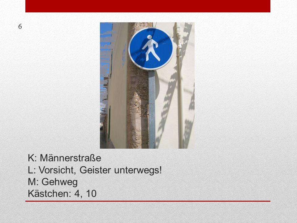 6 K: Männerstraße L: Vorsicht, Geister unterwegs! M: Gehweg Kästchen: 4, 10