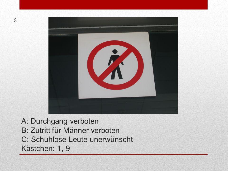 8 A: Durchgang verboten B: Zutritt für Männer verboten C: Schuhlose Leute unerwünscht Kästchen: 1, 9.