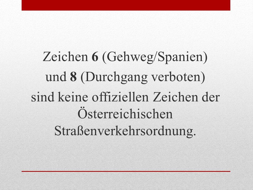 Zeichen 6 (Gehweg/Spanien) und 8 (Durchgang verboten) sind keine offiziellen Zeichen der Österreichischen Straßenverkehrsordnung.