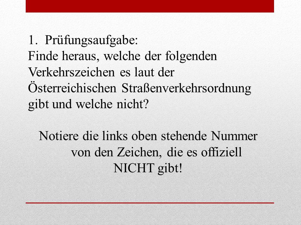 Prüfungsaufgabe: Finde heraus, welche der folgenden. Verkehrszeichen es laut der. Österreichischen Straßenverkehrsordnung.