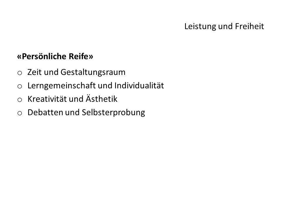 Leistung und Freiheit «Persönliche Reife» Zeit und Gestaltungsraum. Lerngemeinschaft und Individualität.